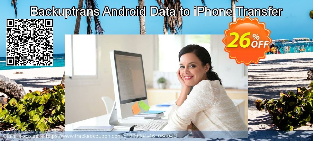 Backuptrans Android Data to iPhone Transfer coupon on Back to School shopping promotions