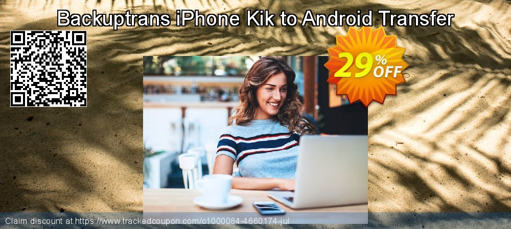 Backuptrans iPhone Kik to Android Transfer coupon on Exclusive Teacher discount offer
